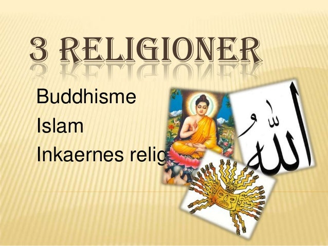 3 RELIGIONERBuddhismeIslamInkaernes religion