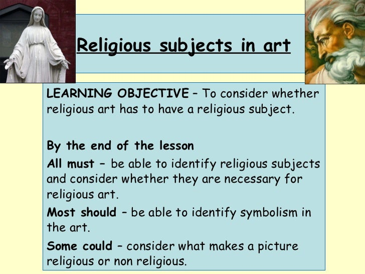 Religious subjects in art LEARNING OBJECTIVE  – To consider whether religious art has to have a religious subject. By the ...