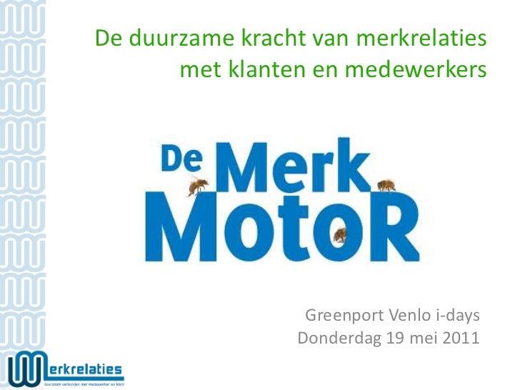 De duurzame kracht van merkrelaties met klanten en medewerkers<br />Greenport Venlo i-days<br />Donderdag 19 mei 2011<br />