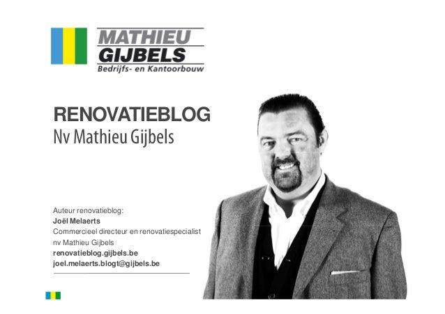 RENOVATIEBLOGNv Mathieu GijbelsAuteur renovatieblog:Joël MelaertsCommercieel directeur en renovatiespecialistnv Mathieu Gi...