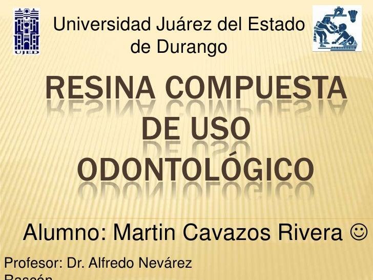 Universidad Juárez del Estado                de Durango      RESINA COMPUESTA           DE USO        ODONTOLÓGICO  Alumno...