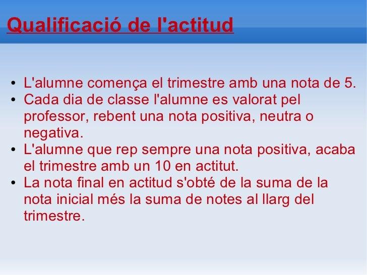 Qualificació de lactitud●   Lalumne comença el trimestre amb una nota de 5.●   Cada dia de classe lalumne es valorat pel  ...