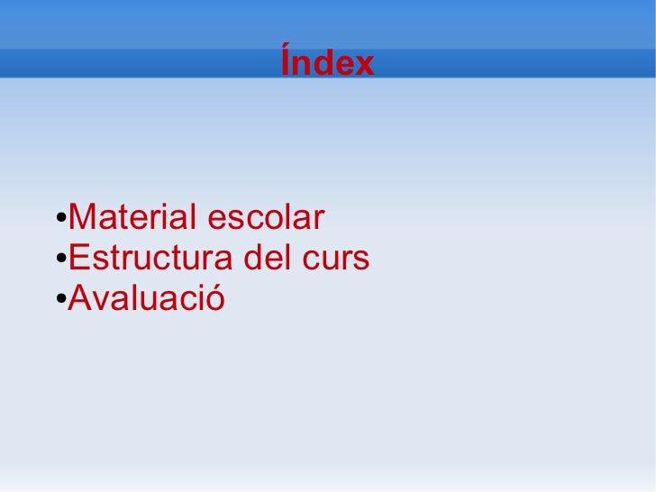 Índex●Material escolar●Estructura del curs●Avaluació