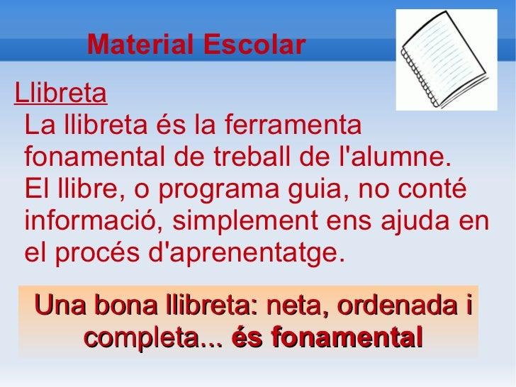 Material EscolarLlibreta La llibreta és la ferramenta fonamental de treball de lalumne. El llibre, o programa guia, no con...