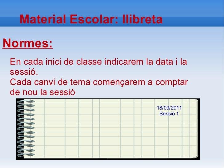 Material Escolar: llibretaNormes: En cada inici de classe indicarem la data i la sessió. Cada canvi de tema començarem a c...