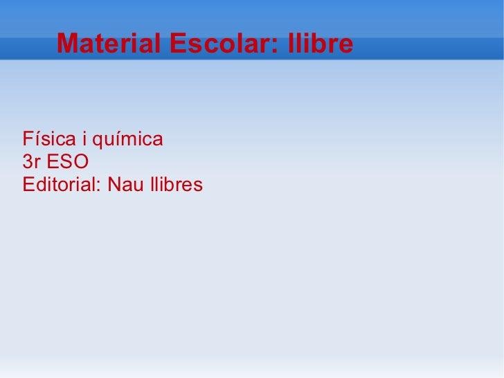 Material Escolar: llibreFísica i química3r ESOEditorial: Nau llibres