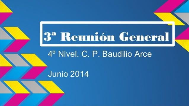 3ª Reunión General 4º Nivel. C. P. Baudilio Arce Junio 2014