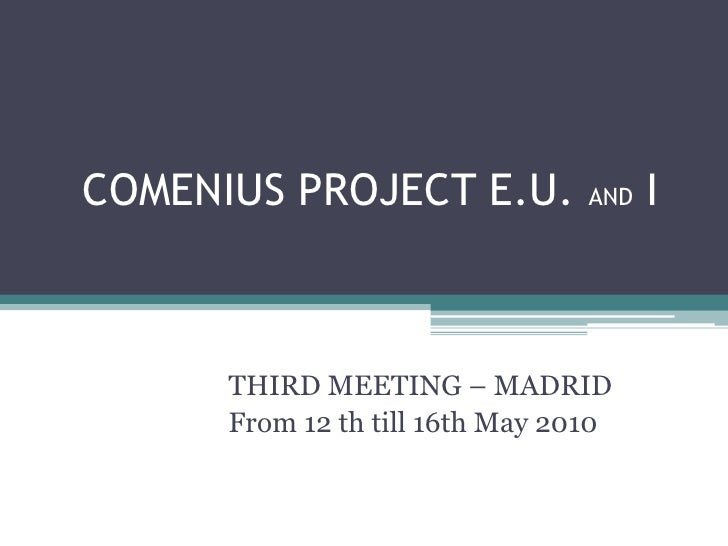 COMENIUS PROJECT E.U. AND I<br />THIRD MEETING – MADRID<br />From 12 th till 16th May 2010<br />