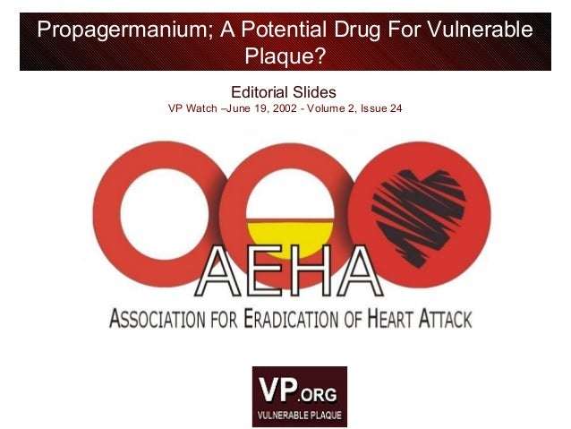 Editorial Slides VP Watch –June 19, 2002 - Volume 2, Issue 24 Propagermanium; A Potential Drug For Vulnerable Plaque?