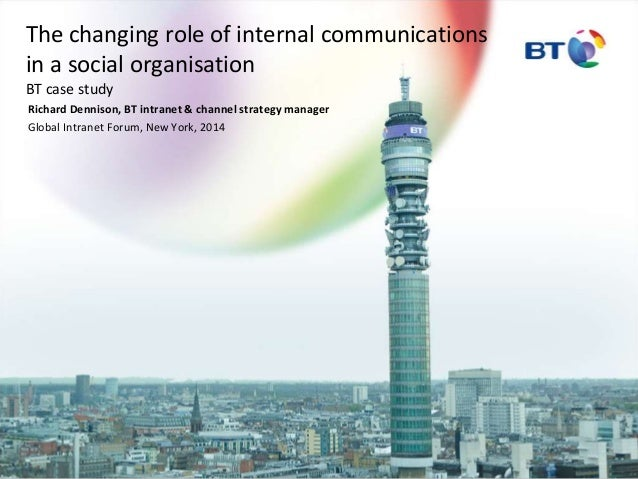 The changing role of internal communications  in a social organisation  BT case study  Richard Dennison, BT intranet & cha...