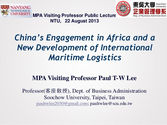 China's Engagement in Africa and a New Development of International Maritime Logistics MPA Visiting Professor Paul T-W Lee...