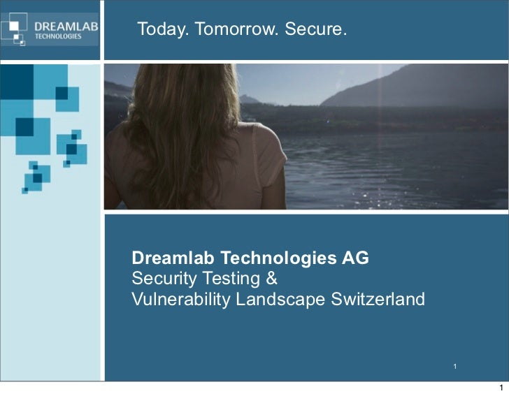 Today. Tomorrow. Secure.Dreamlab Technologies AGSecurity Testing &Vulnerability Landscape Switzerland                     ...