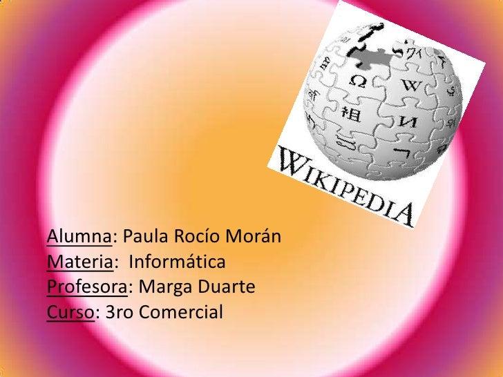 Alumna: Paula Rocío Morán<br />Materia:  Informática<br />Profesora: Marga Duarte<br />Curso: 3ro Comercial <br />
