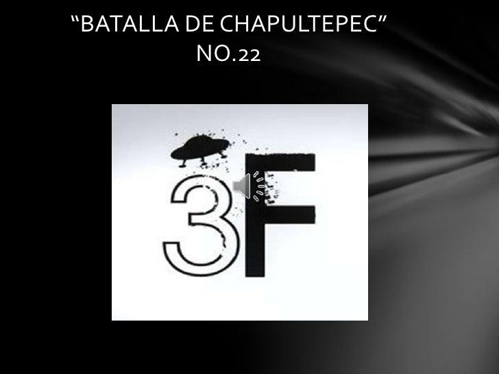 """""""BATALLA DE CHAPULTEPEC""""          NO.22"""