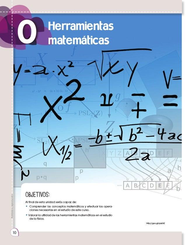 Prohibidasureproducción 10 0 Herramientas matemáticas OBJETIVOS: Al final de esta unidad serás capaz de: • Comprender los...