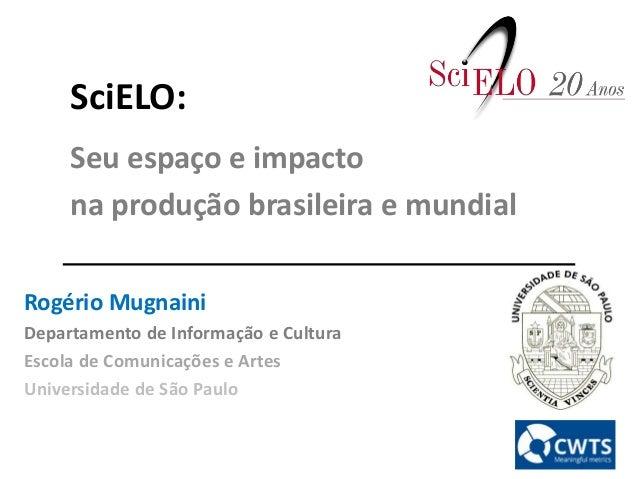 SciELO: Seu espa�o e impacto na produ��o brasileira e mundial Rog�rio Mugnaini Departamento de Informa��o e Cultura Escola...