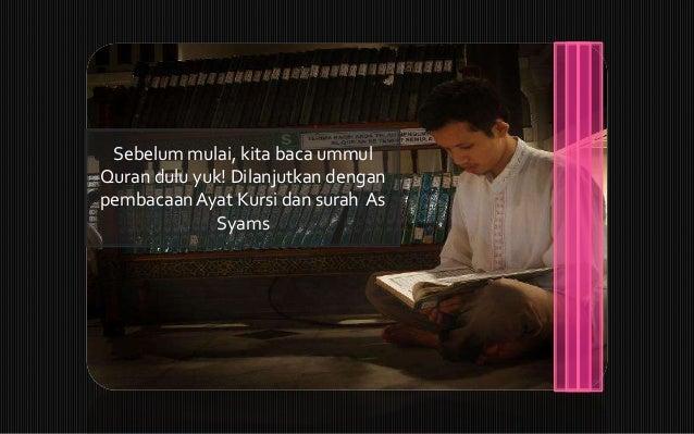 Sebelum mulai, kita baca ummulQuran dulu yuk! Dilanjutkan denganpembacaanAyat Kursi dan surah AsSyams