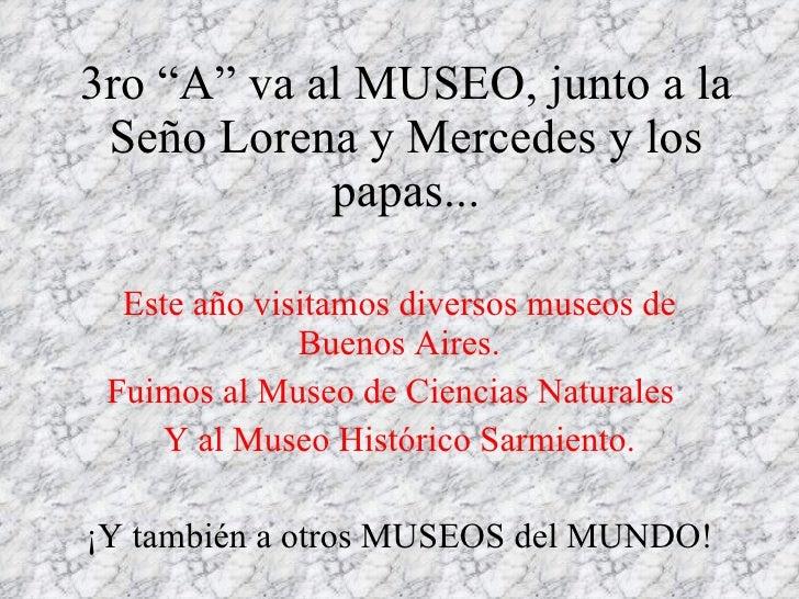 """3ro """"A"""" va al MUSEO , junto a la Seño Lorena y Mercedes y los papas... Este año visitamos diversos museos de Buenos Aires...."""