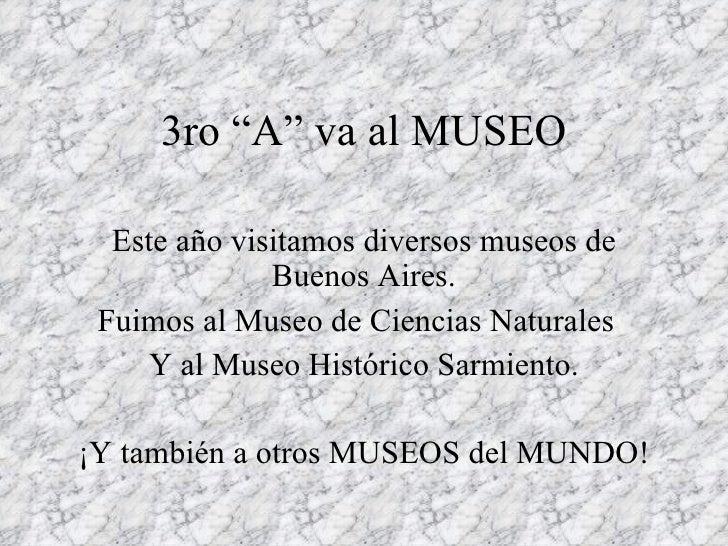 """3ro """"A"""" va al MUSEO Este año visitamos diversos museos de Buenos Aires. Fuimos al Museo de Ciencias Naturales  Y al Museo ..."""