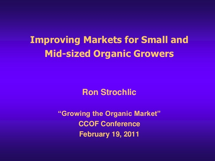 """Improving Markets for Small and Mid-sized Organic Growers<br />Ron Strochlic<br />""""Growing the Organic Market"""" <br />CCOF ..."""