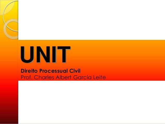 UNITDireito Processual CivilProf. Charles Albert Garcia Leite