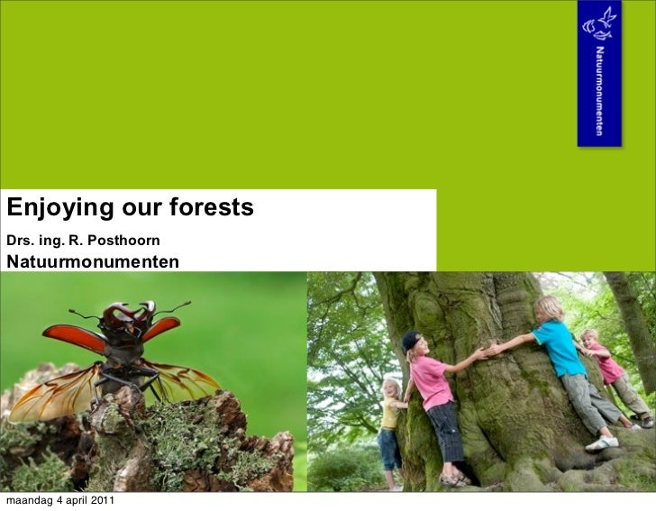 Enjoying our forestsDrs. ing. R. PosthoornNatuurmonumentenmaandag 4 april 2011