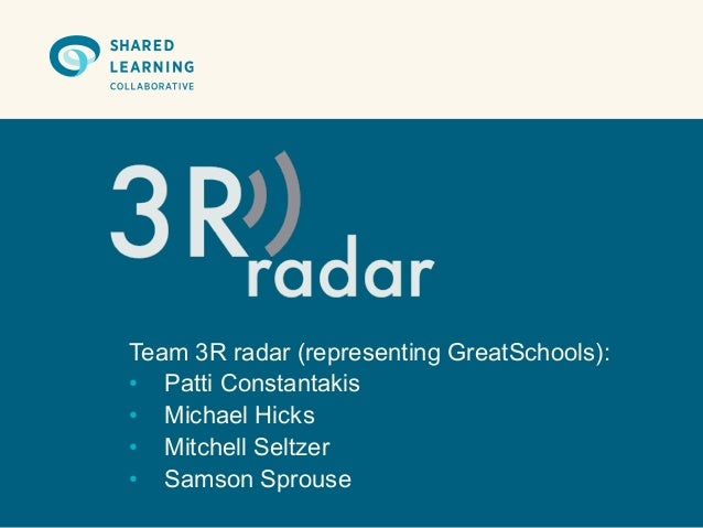 Team 3R radar (representing GreatSchools):• Patti Constantakis• Michael Hicks• Mitchell Seltzer• Samson Sprouse