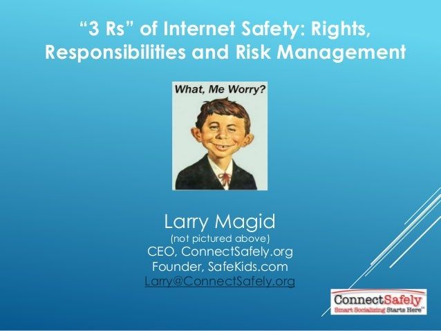 """""""3 Rs"""" of Internet Safety: Rights, Responsibilities and Risk Management Larry Magid (not pictured above) CEO, ConnectSafel..."""
