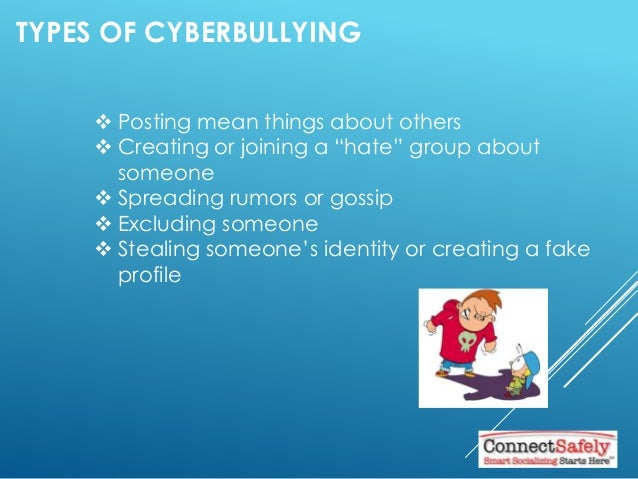 """TYPES OF CYBERBULLYING  Posting mean things about others  Creating or joining a """"hate"""" group about someone  Spreading r..."""