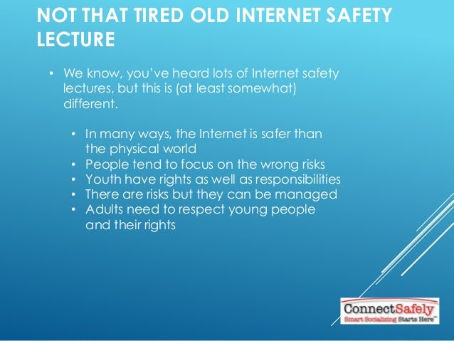 NOT THAT TIRED OLD INTERNET SAFETY LECTURE • We know, you've heard lots of Internet safety lectures, but this is (at least...
