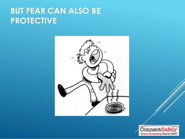 BUT FEAR CAN ALSO BE PROTECTIVE