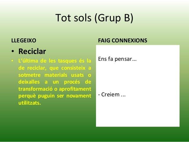 Tot sols (Grup B) LLEGEIXO • Reciclar • L'última de les tasques és la de reciclar, que consisteix a sotmetre materials usa...