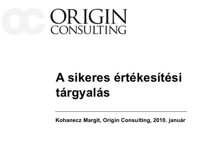 A sikeres értékesítésitárgyalásKohanecz Margit, Origin Consulting, 2010. január