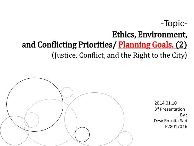 -Topic- Ethics, Environment, and Conflicting Priorities/ Planning Goals. (2) (Justice, Conflict, and the Right to the City...