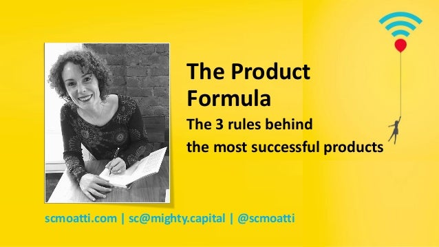 The Product Formula The 3 rules behind the most successful products scmoatti.com | sc@mighty.capital | @scmoatti