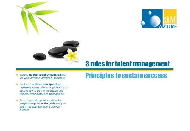 3 rules for talent management  there is no best practice solution that  will work anytime, anyplace, anywhere  but there...