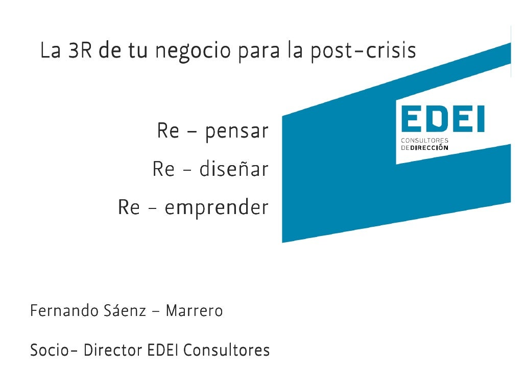 post-  La 3R de tu negocio para la post-crisis                   Re – pensar                      diseñ                 Re...