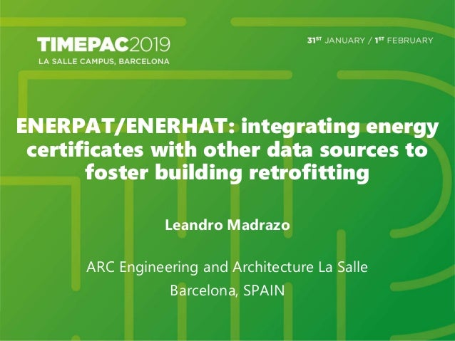 ENERPAT/ENERHAT: integrating energy certificates with other data sources to foster building retrofitting Leandro Madrazo A...