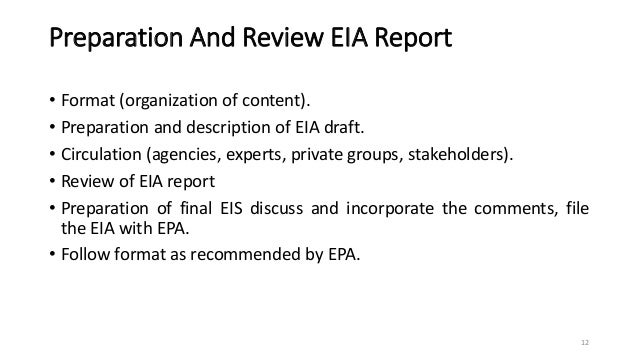 Preparation And Review EIA Report • Format (organization of content). • Preparation and description of EIA draft. • Circul...