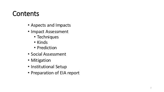 Contents • Aspects and Impacts • Impact Assessment • Techniques • Kinds • Prediction • Social Assessment • Mitigation • In...