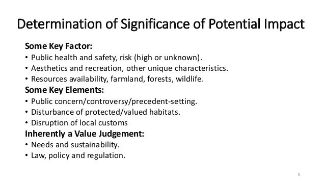 Determination of Significance of Potential Impact Some Key Factor: • Public health and safety, risk (high or unknown). • A...