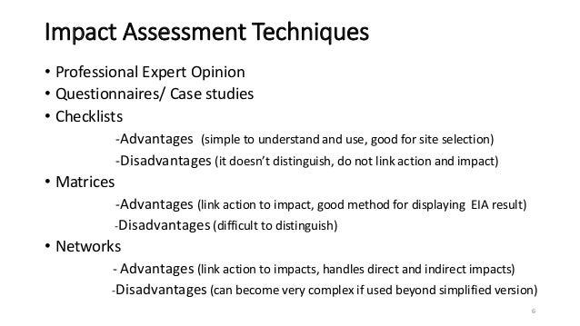 Impact Assessment Techniques • Professional Expert Opinion • Questionnaires/ Case studies • Checklists -Advantages (simple...