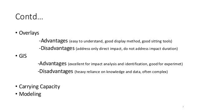 Contd… • Overlays -Advantages (easy to understand, good display method, good sitting tools) -Disadvantages (address only d...