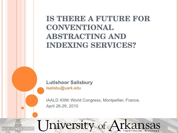 IS THERE A FUTURE FOR CONVENTIONAL ABSTRACTING AND INDEXING SERVICES? Lutishoor Salisbury [email_address] IAALD XIIIth Wor...