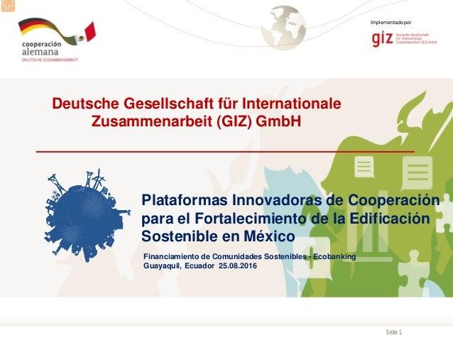 Seite 1 Implementado por Deutsche Gesellschaft für Internationale Zusammenarbeit (GIZ) GmbH Plataformas Innovadoras de Coo...