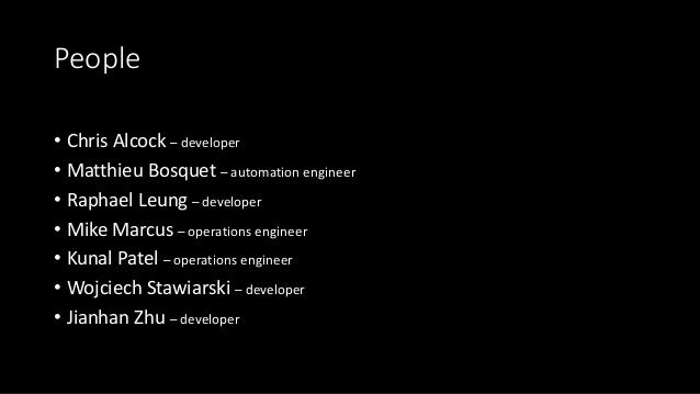 People • Chris Alcock – developer • Matthieu Bosquet – automation engineer • Raphael Leung – developer • Mike Marcus – ope...
