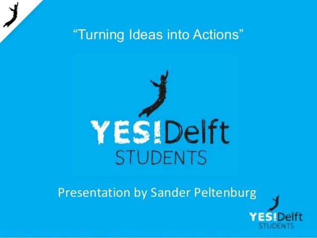"""Turning Ideas into Actions""  Presentation by Sander Peltenburg"