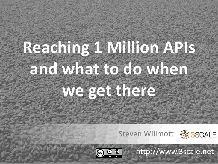 Reaching 1 Million APIs and what to do when     we get there            Steven Willmott                http://www.3scale.net
