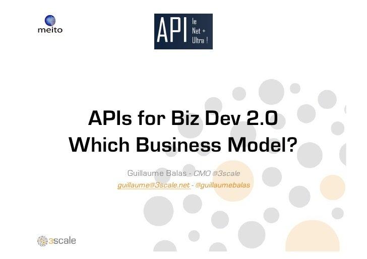 APIs for Biz Dev 2.0Which Business Model?      Guillaume Balas - CMO @3scale    guillaume@3scale.net - @guillaumebalas