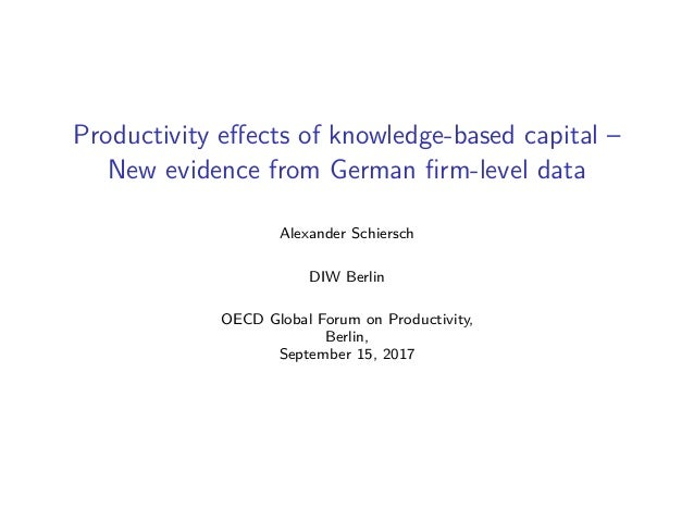 Productivity effects of knowledge-based capital – New evidence from German firm-level data Alexander Schiersch DIW Berlin OE...